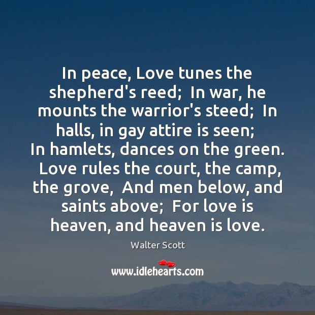 In peace, Love tunes the shepherd's reed;  In war, he mounts the Walter Scott Picture Quote