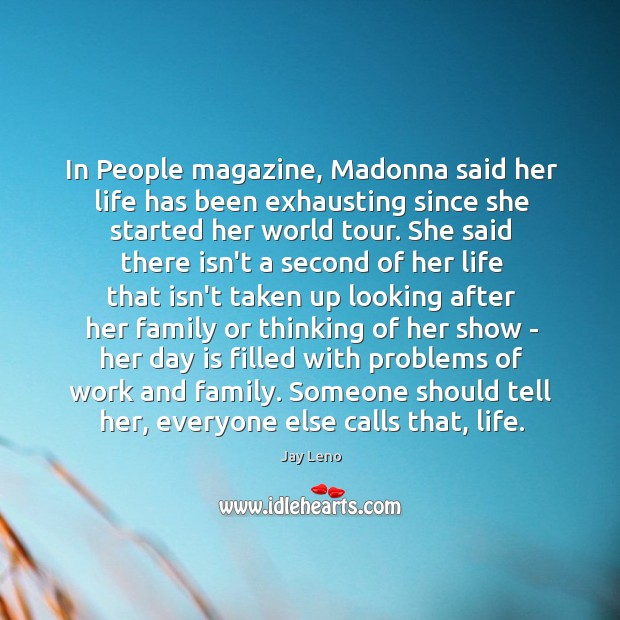 Image, In People magazine, Madonna said her life has been exhausting since she