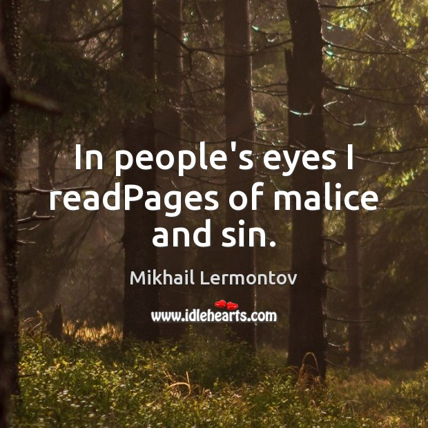 In people's eyes I readPages of malice and sin. Mikhail Lermontov Picture Quote
