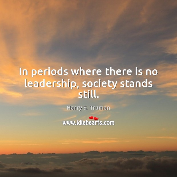 Image, In periods where there is no leadership, society stands still.