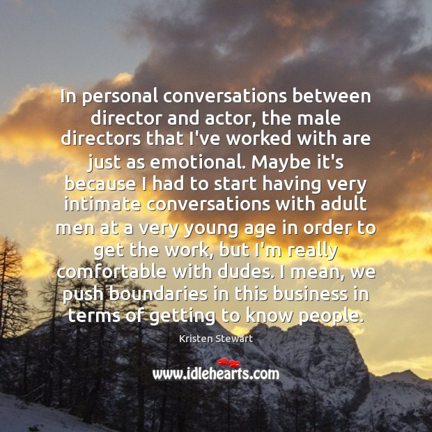 In personal conversations between director and actor, the male directors that I've Image