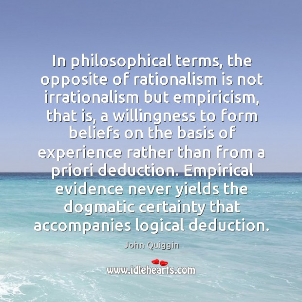 In philosophical terms, the opposite of rationalism is not irrationalism but empiricism, Image