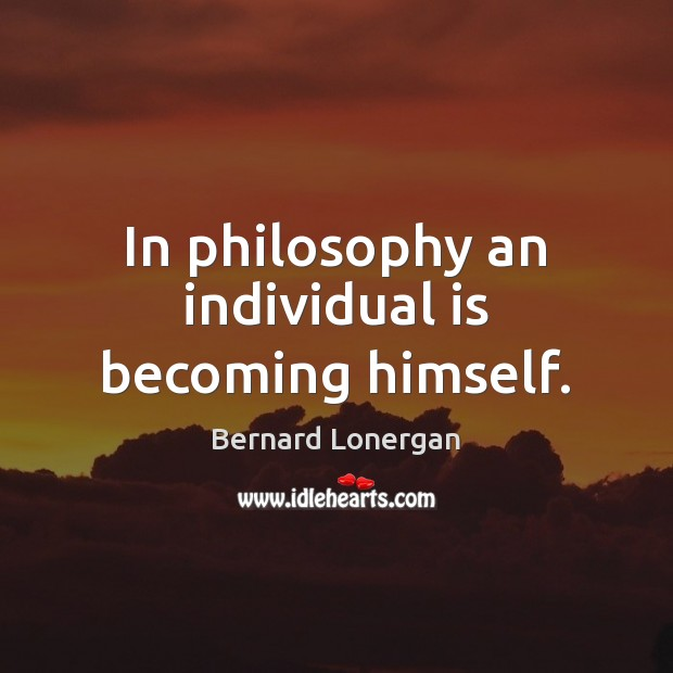 Image, In philosophy an individual is becoming himself.