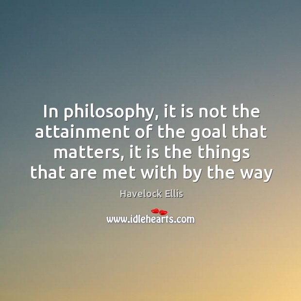Image, In philosophy, it is not the attainment of the goal that matters,