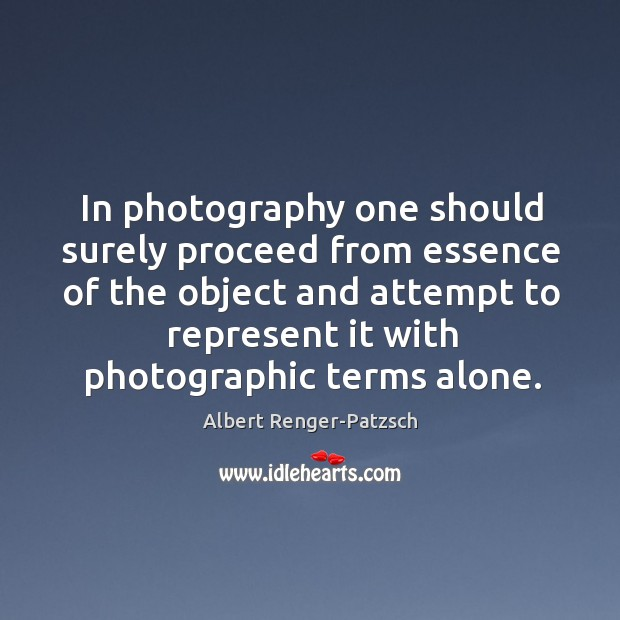 Image, In photography one should surely proceed from essence of the object and