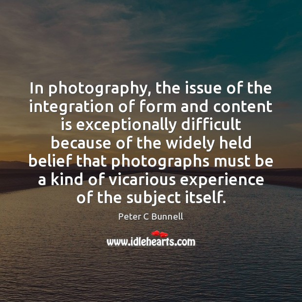 In photography, the issue of the integration of form and content is Image