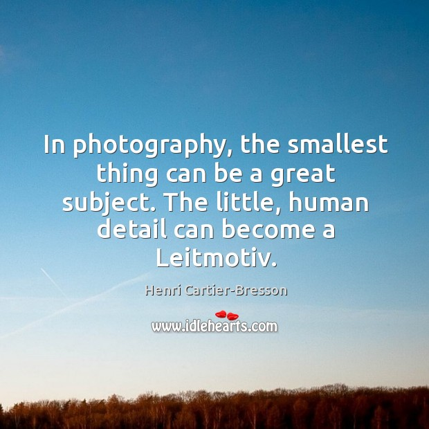 Image, In photography, the smallest thing can be a great subject. The little, human detail can become a leitmotiv.