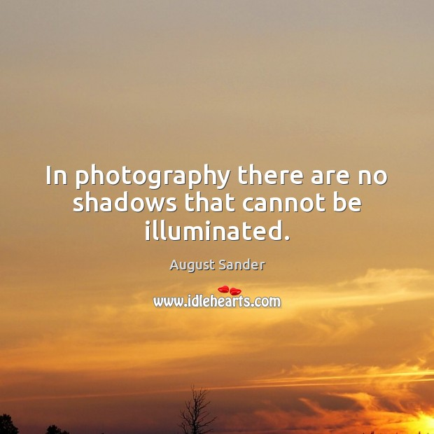 Image, In photography there are no shadows that cannot be illuminated.
