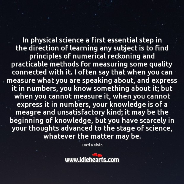 In physical science a first essential step in the direction of learning Lord Kelvin Picture Quote
