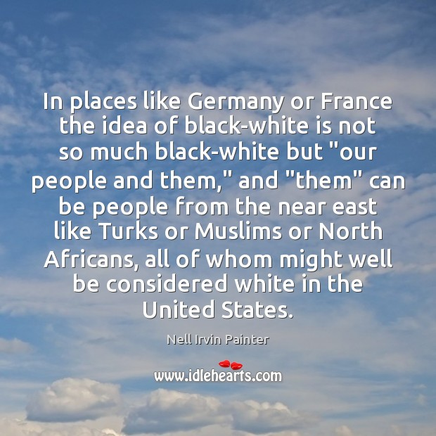 In places like Germany or France the idea of black-white is not Image