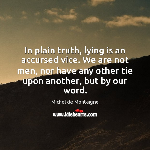Image, In plain truth, lying is an accursed vice. We are not men,