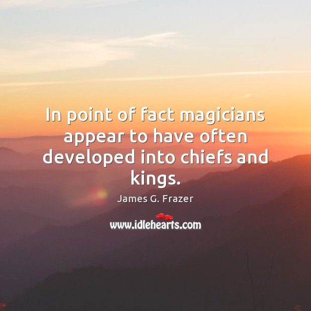 Image, In point of fact magicians appear to have often developed into chiefs and kings.