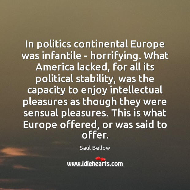 In politics continental Europe was infantile – horrifying. What America lacked, for Image