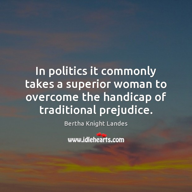 Image, In politics it commonly takes a superior woman to overcome the handicap