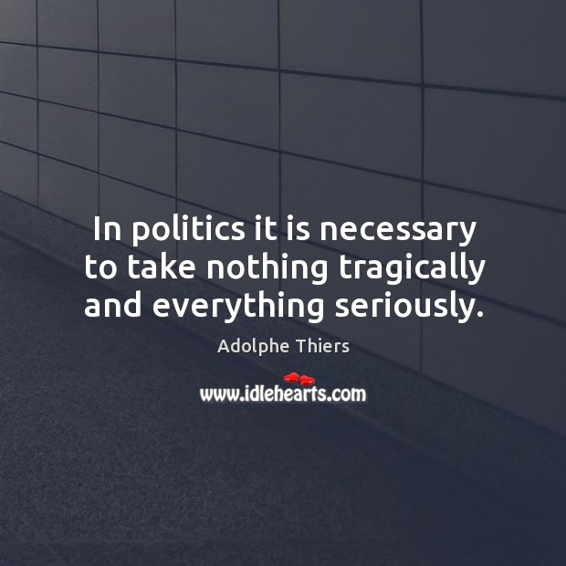 Image, In politics it is necessary to take nothing tragically and everything seriously.