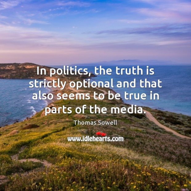 In politics, the truth is strictly optional and that also seems to Image