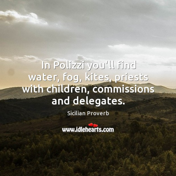 Image, In polizzi you'll find water, fog, kites, priests with children, commissions and delegates.