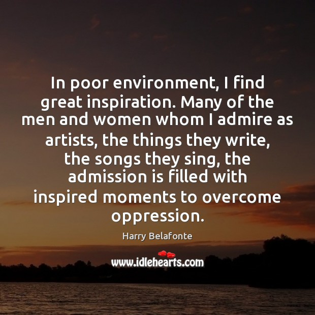 In poor environment, I find great inspiration. Many of the men and Environment Quotes Image