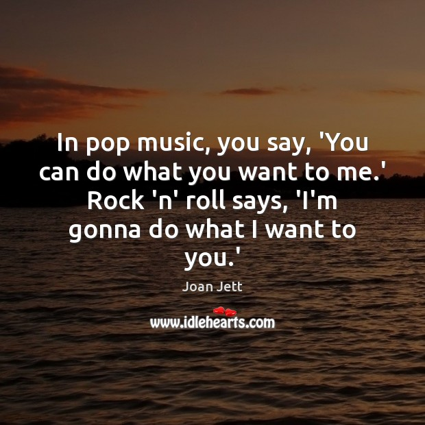 In pop music, you say, 'You can do what you want to Image