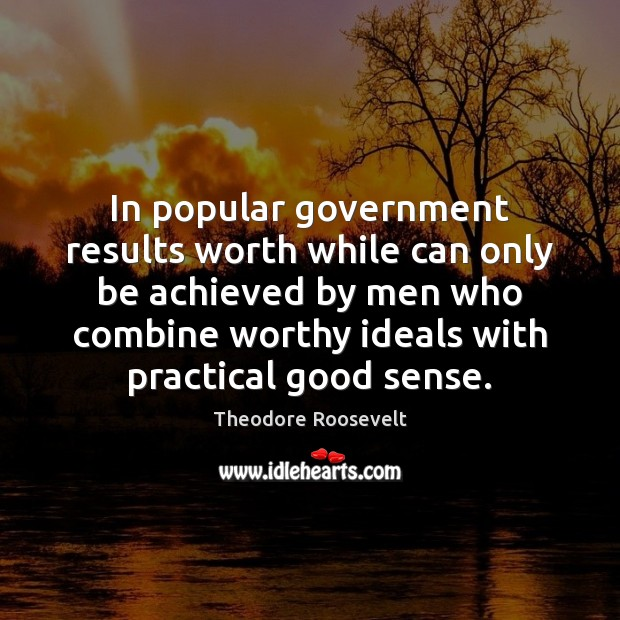 In popular government results worth while can only be achieved by men Image