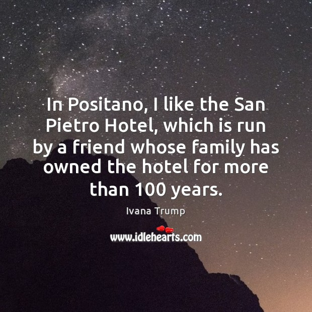 In Positano, I like the San Pietro Hotel, which is run by Ivana Trump Picture Quote