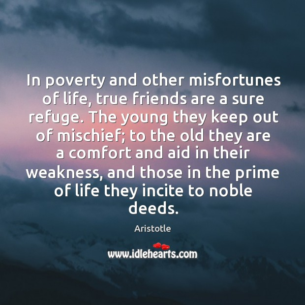 Image, In poverty and other misfortunes of life, true friends are a sure refuge.