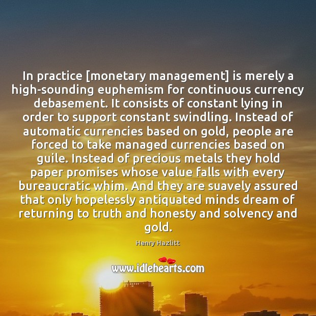 Image, In practice [monetary management] is merely a high-sounding euphemism for continuous currency