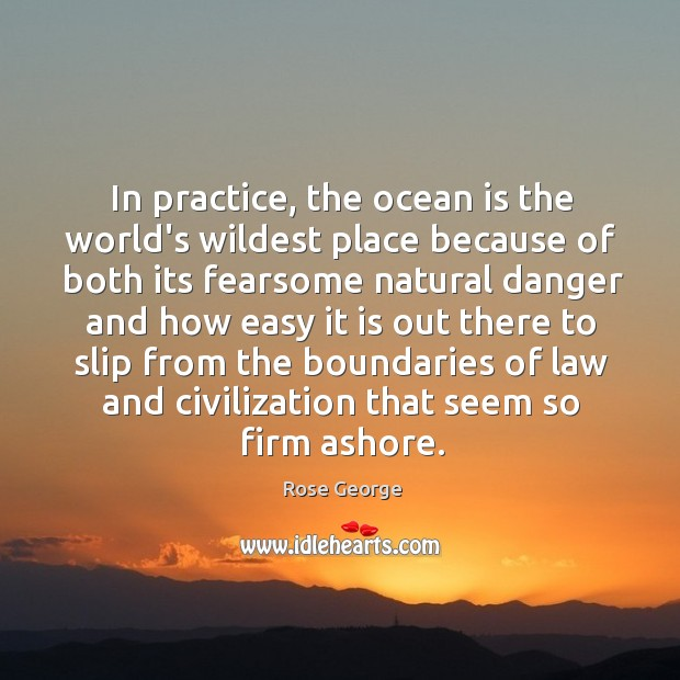Image, In practice, the ocean is the world's wildest place because of both