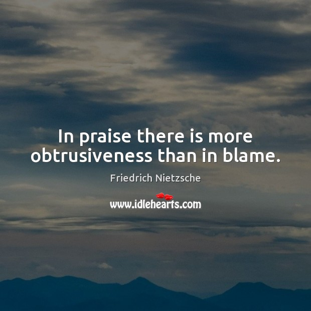 Image, In praise there is more obtrusiveness than in blame.