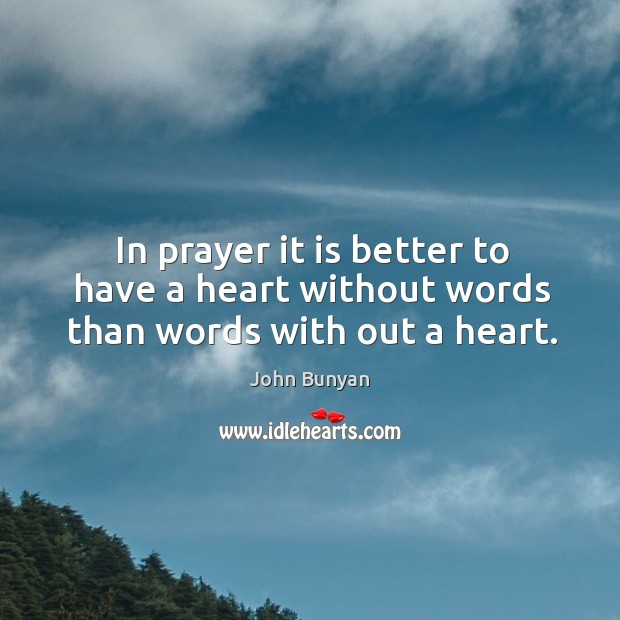In prayer it is better to have a heart without words than words with out a heart. Image