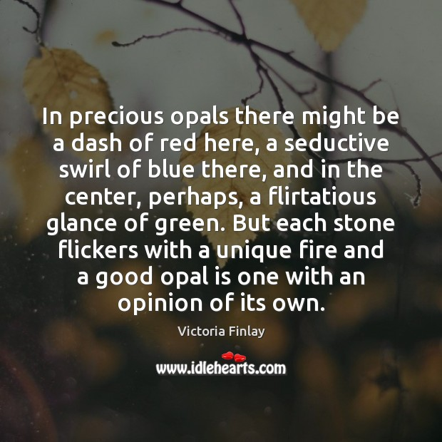 In precious opals there might be a dash of red here, a Image