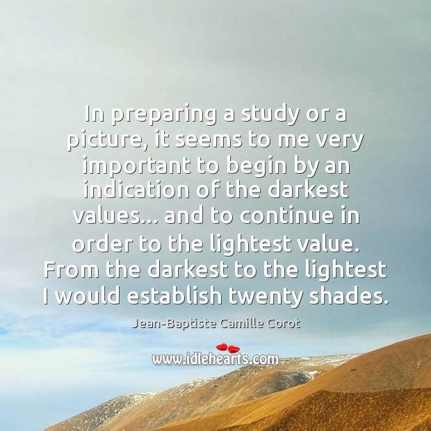 In preparing a study or a picture, it seems to me very Jean-Baptiste Camille Corot Picture Quote