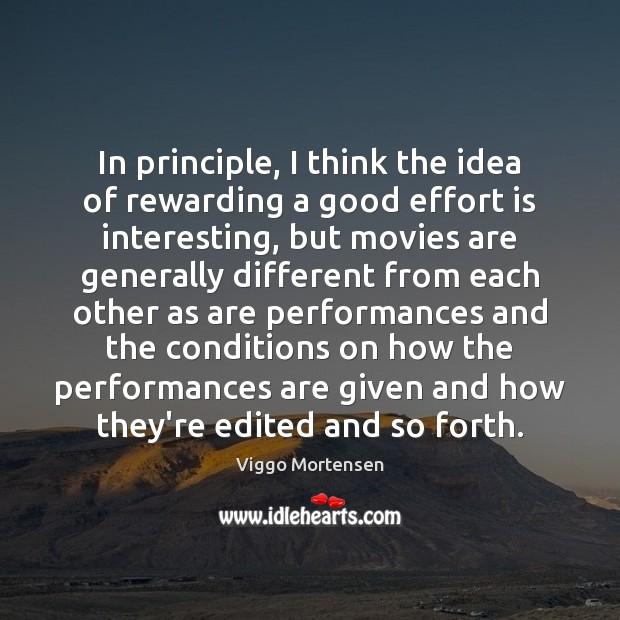 In principle, I think the idea of rewarding a good effort is Viggo Mortensen Picture Quote