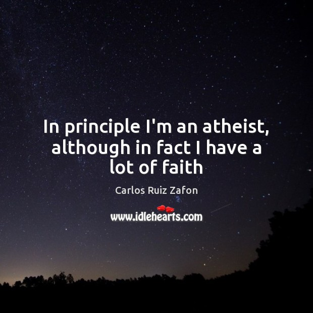 In principle I'm an atheist, although in fact I have a lot of faith Image