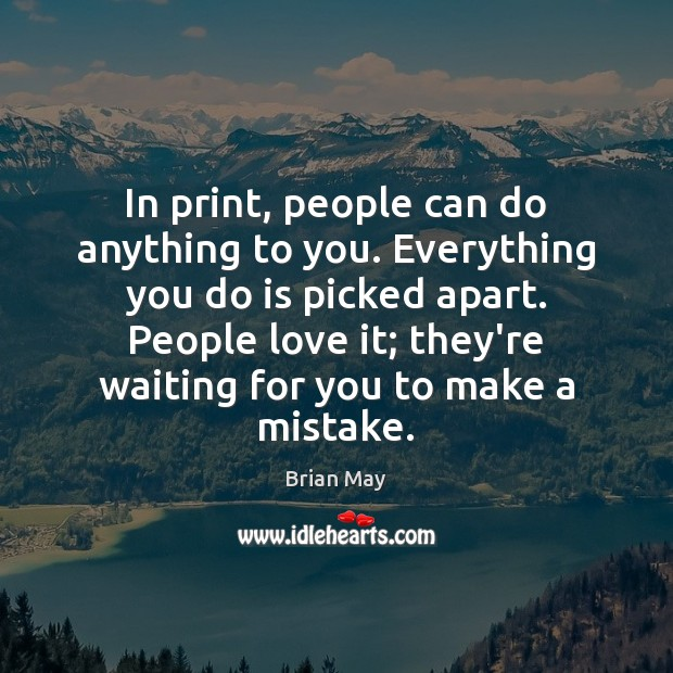 In print, people can do anything to you. Everything you do is Image