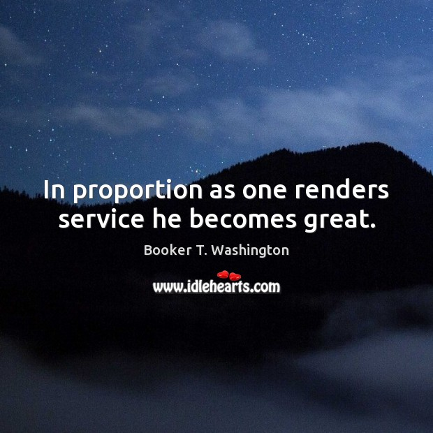 Image, In proportion as one renders service he becomes great.