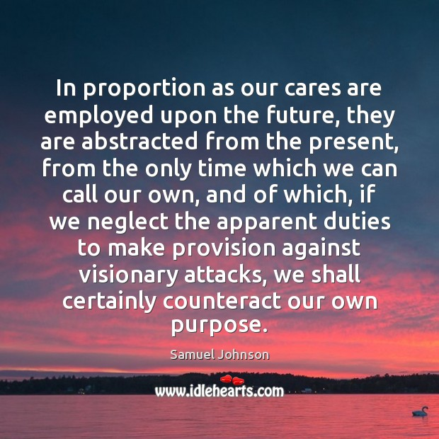 Image, In proportion as our cares are employed upon the future, they are