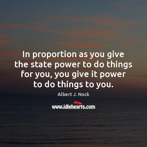 Image, In proportion as you give the state power to do things for