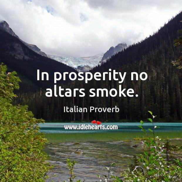 In prosperity no altars smoke. Image