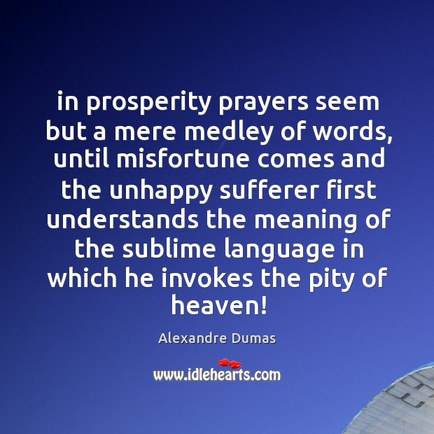 Image, In prosperity prayers seem but a mere medley of words, until misfortune