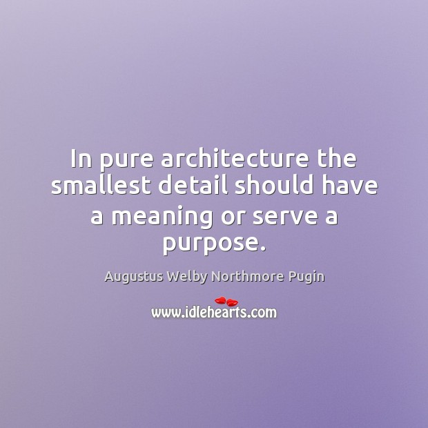 Image, In pure architecture the smallest detail should have a meaning or serve a purpose.