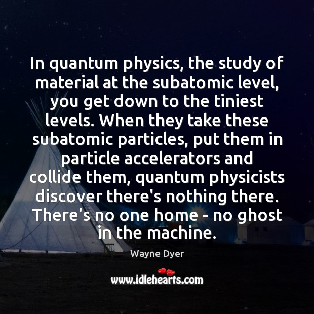 Image, In quantum physics, the study of material at the subatomic level, you