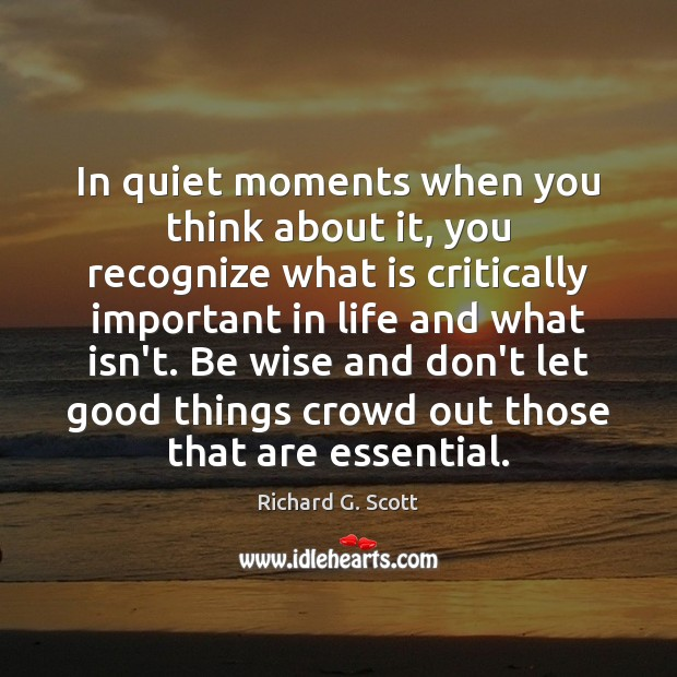 In quiet moments when you think about it, you recognize what is Richard G. Scott Picture Quote