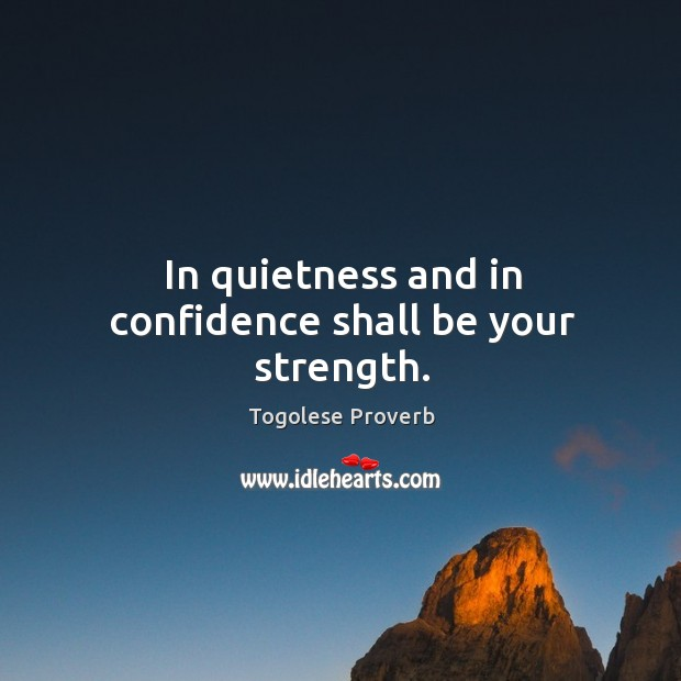 In quietness and in confidence shall be your strength. Togolese Proverbs Image