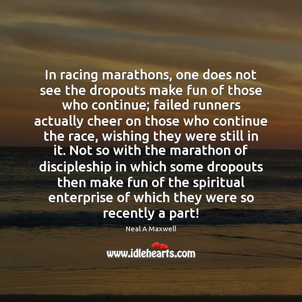 In racing marathons, one does not see the dropouts make fun of Image