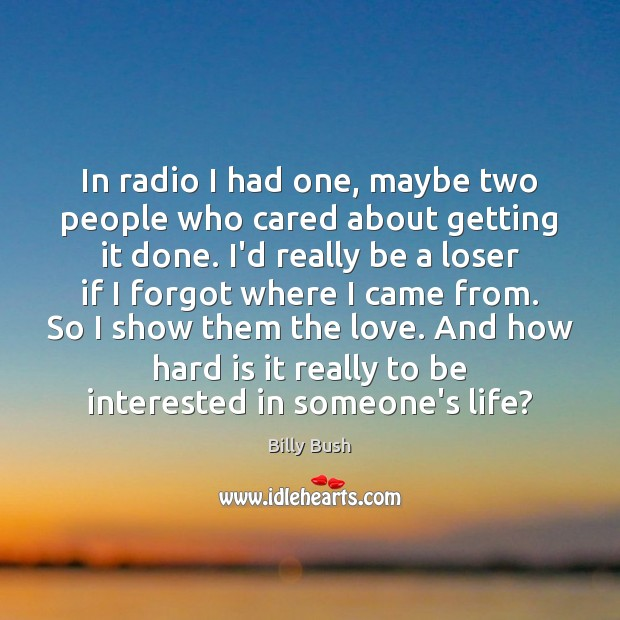 In radio I had one, maybe two people who cared about getting Image