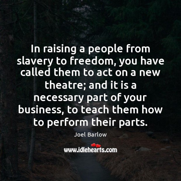 In raising a people from slavery to freedom, you have called them Image