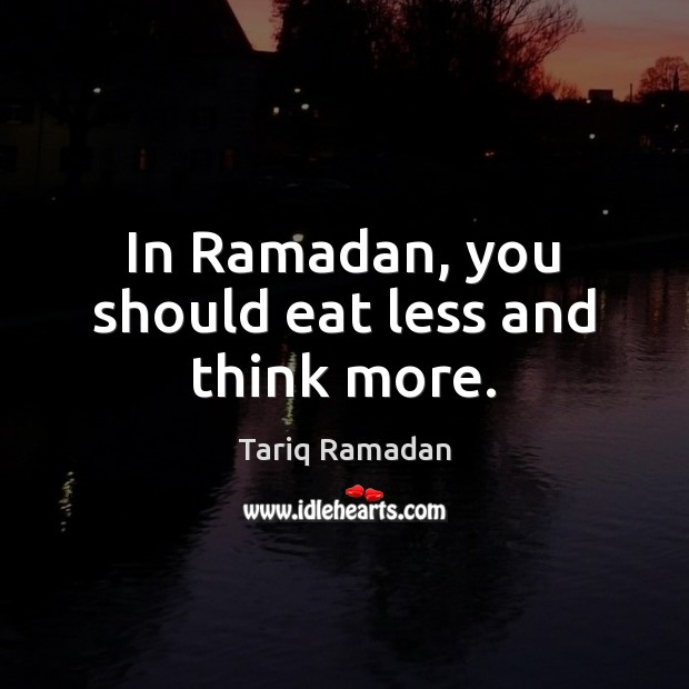 In Ramadan, you should eat less and think more. Ramadan Quotes Image
