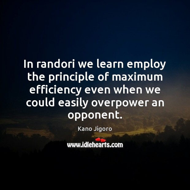 In randori we learn employ the principle of maximum efficiency even when Image
