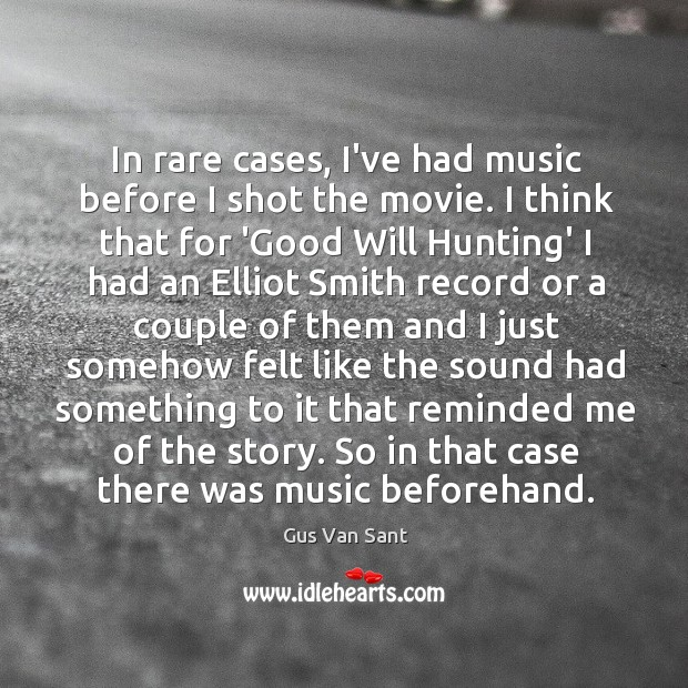 In rare cases, I've had music before I shot the movie. I Image
